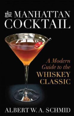 The Manhattan Cocktail: A Modern Guide to the Whiskey Classic (Hardcover)