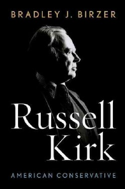 Russell Kirk: American Conservative (Hardcover)