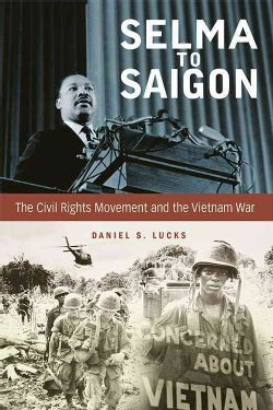 Selma to Saigon: The Civil Rights Movement and the Vietnam War (Paperback)