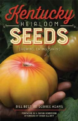 Kentucky Heirloom Seeds: Growing, Eating, Saving (Hardcover)