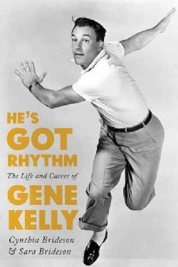 He's Got Rhythm: The Life and Career of Gene Kelly (Hardcover)