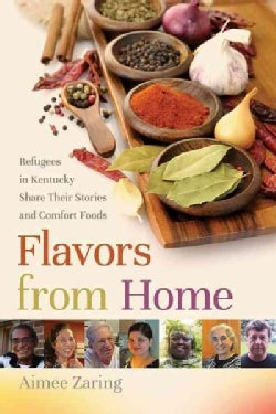 Flavors from Home: Refugees in Kentucky Share Their Stories and Comfort Foods (Paperback)