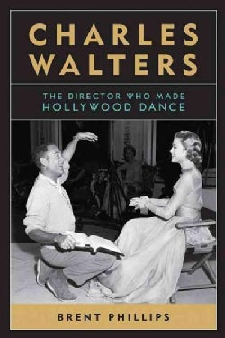 Charles Walters: The Director Who Made Hollywood Dance (Paperback)