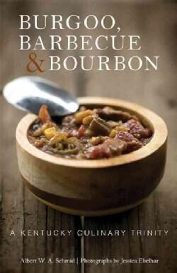 Burgoo, Barbecue, and Bourbon: A Kentucky Culinary Trinity (Hardcover)