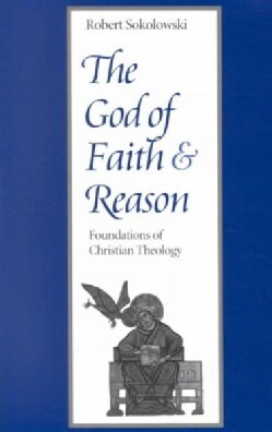 The God of Faith and Reason: Foundations of Christian Theology (Paperback)