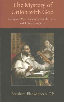 The Mystey of Union With God: Dionysian Mysticism in Albert the Great and Thomas Aquinas (Paperback)