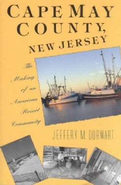 Cape May County, New Jersey: The Making of an American Resort Community (Paperback)