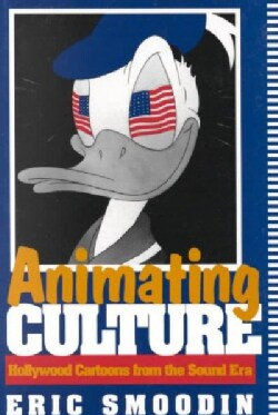 Animating Culture: Hollywood Cartoons from the Sound Era (Paperback)
