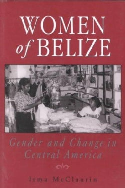 Women of Belize: Gender and Change in Central America (Paperback)