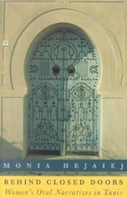 Behind Closed Doors: Women's Oral Narratives in Tunis (Paperback)