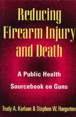 Reducing Firearm Injury and Death: A Public Health Sourcebook on Guns (Paperback)