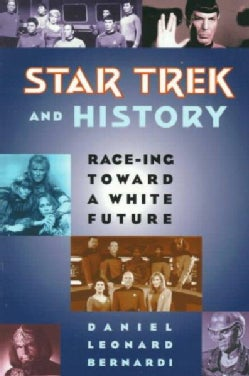 Star Trek and History: Race-Ing Toward a White Future (Paperback)