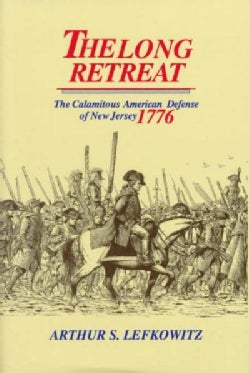 The Long Retreat: The Calamitous American Defense of New Jersey, 1776 (Hardcover)