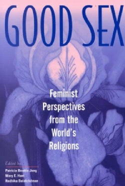Good Sex: Feminist Perspectives from the World's Religions (Paperback)