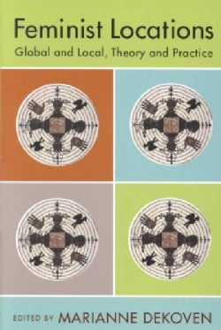 Feminist Locations: Global and Local, Theory and Practice (Paperback)