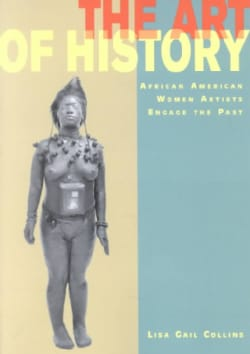 The Art of History: African American Women Artists Engage the Past (Paperback)