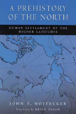 A Prehistory of the North: Human Settlement of the Higher Latitudes (Paperback)