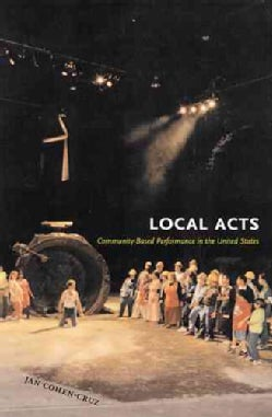 Local Acts: Community-based Performance In The United States (Paperback)