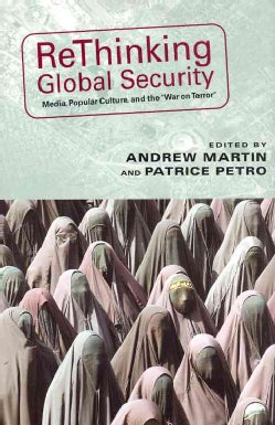 """Rethinking Global Security: Media, Popular Culture, And the """"War on Terror"""" (Paperback)"""