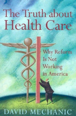 The Truth About Health Care: Why Reform Is Not Working in America (Paperback)