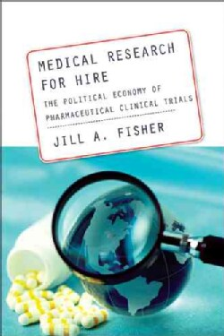 Medical Research for Hire: The Political Economy of Pharmaceutical Clinical Trials (Paperback)
