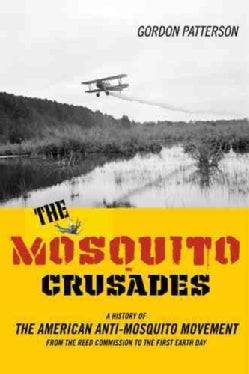 The Mosquito Crusades: A History of the American Anti-Mosquito Movement from the Reed Commission to the First Ear... (Hardcover)