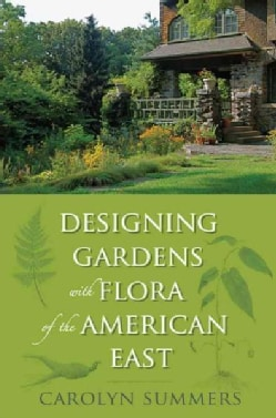 Designing Gardens with Flora of the American East (Paperback)