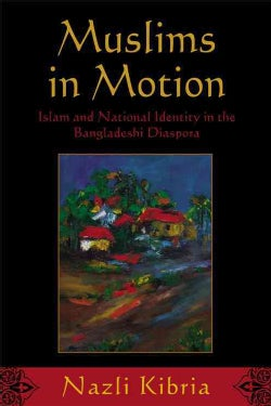 Muslims in Motion: Islam and National Identity in the Bangladeshi Diaspora (Hardcover)