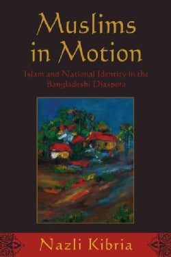 Muslims in Motion: Islam and National Identity in the Bangladeshi Diaspora (Paperback)