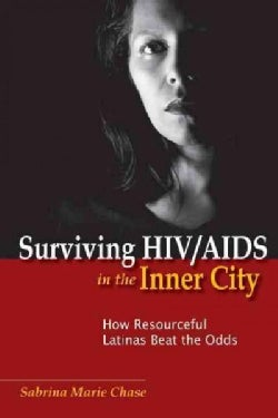 Surviving HIV/ AIDS in the Inner City: How Resourceful Latinas Beat the Odds (Paperback)
