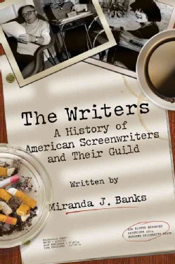 The Writers: A History of American Screenwriters and Their Guild (Hardcover)