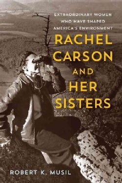 Rachel Carson and Her Sisters: Extraordinary Women Who Have Shaped America's Environment (Paperback)