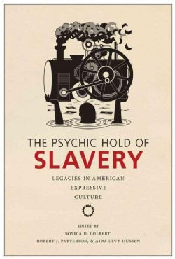 The Psychic Hold of Slavery: Legacies in American Expressive Culture (Hardcover)