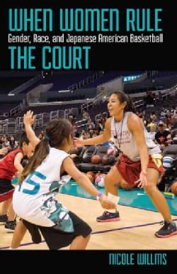 When Women Rule the Court: Gender, Race, and Japanese American Basketball (Hardcover)