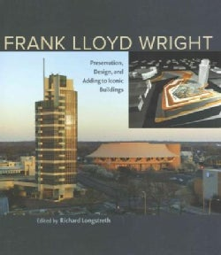 Frank Lloyd Wright: Preservation, Design, and Adding to Iconic Buildings (Hardcover)