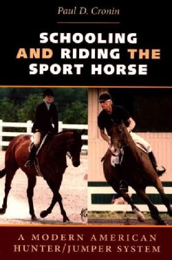 Schooling and Riding the Sport Horse: A Modern American Hunter / Jumper System (Paperback)