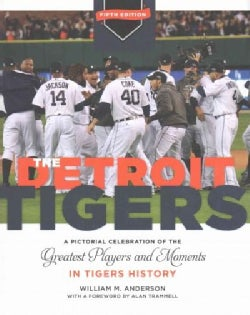 The Detroit Tigers: A Pictorial Celebration of the Greatest Players and Moments in Tigers History (Hardcover)