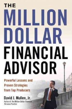 The Million-Dollar Financial Advisor: Powerful Lessons and Proven Strategies from Top Producers (Hardcover)