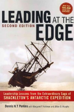 Leading at the Edge: Leadership Lessons from the Extraordinary Saga of Shackleton's Antarctic Expedition (Paperback)