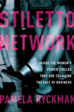 Stiletto Network: Inside the Women's Power Circles That Are Changing the Face of Business (Hardcover)