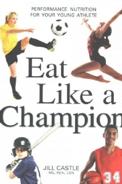 Eat Like a Champion: Performance Nutrition for Your Young Athlete (Paperback)