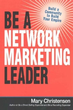 Be a Network Marketing Leader: Build a Community to Build Your Empire (Paperback)
