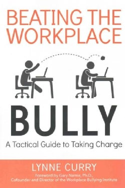 Beating the Workplace Bully: A Tactical Guide to Taking Charge (Paperback)