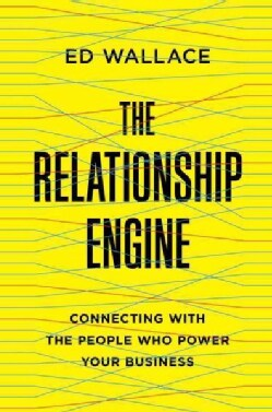 The Relationship Engine: Connecting With the People Who Power Your Business (Hardcover)