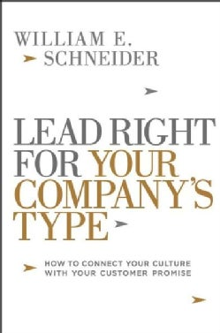 Lead Right for Your Company's Type: How to Connect Your Culture With Your Customer Promise (Hardcover)