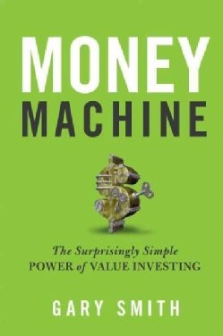 Money Machine: The Surprisingly Simple Power of Value Investing (Hardcover)