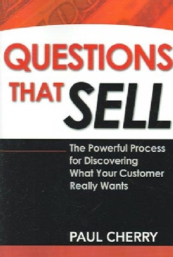 Questions That Sell: The Powerful Process for Discovering What Your Customer Really Wants (Paperback)