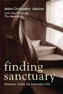 Finding Sanctuary: Monastic Steps for Everyday Life (Paperback)