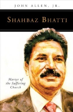 Shahbaz Bhatti: Martyr of the Suffering Church (Paperback)