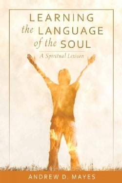 Learning the Language of the Soul: A Spiritual Lexicon (Paperback)